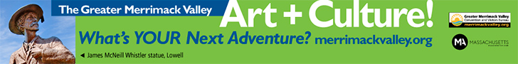 The Greater Merrimack Valley - Arts & Culture! What's your next adventure?